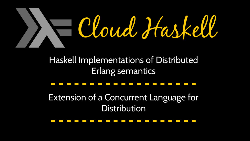 Cloud Haskell Haskell Implementations of Distri...