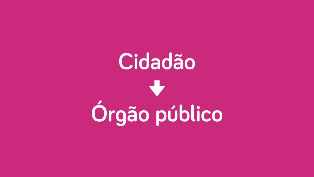 Cidadão Órgão público