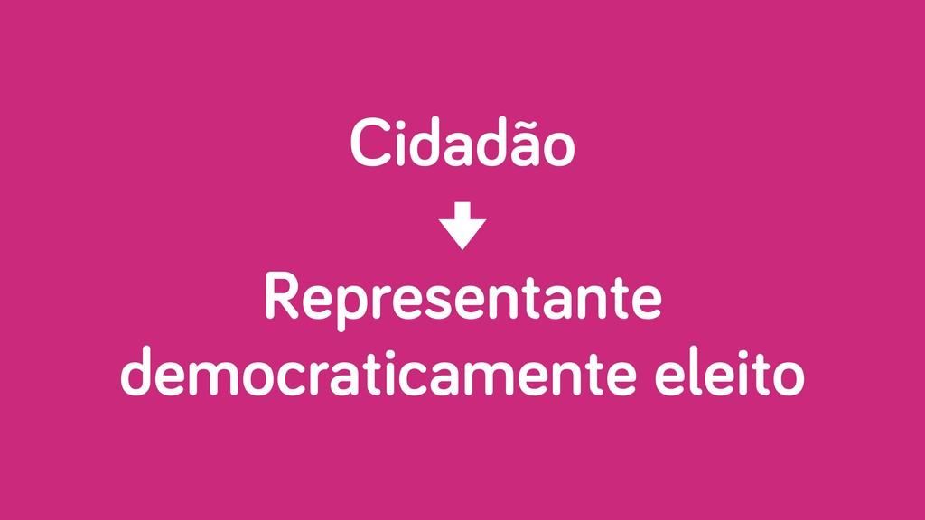 Cidadão Representante democraticamente eleito