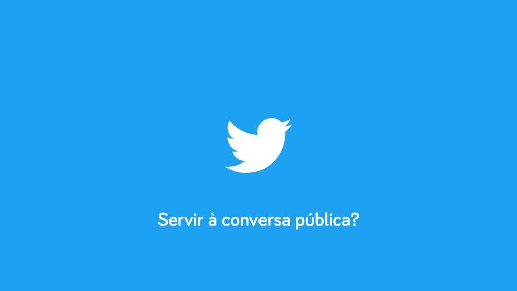 Servir à conversa pública?
