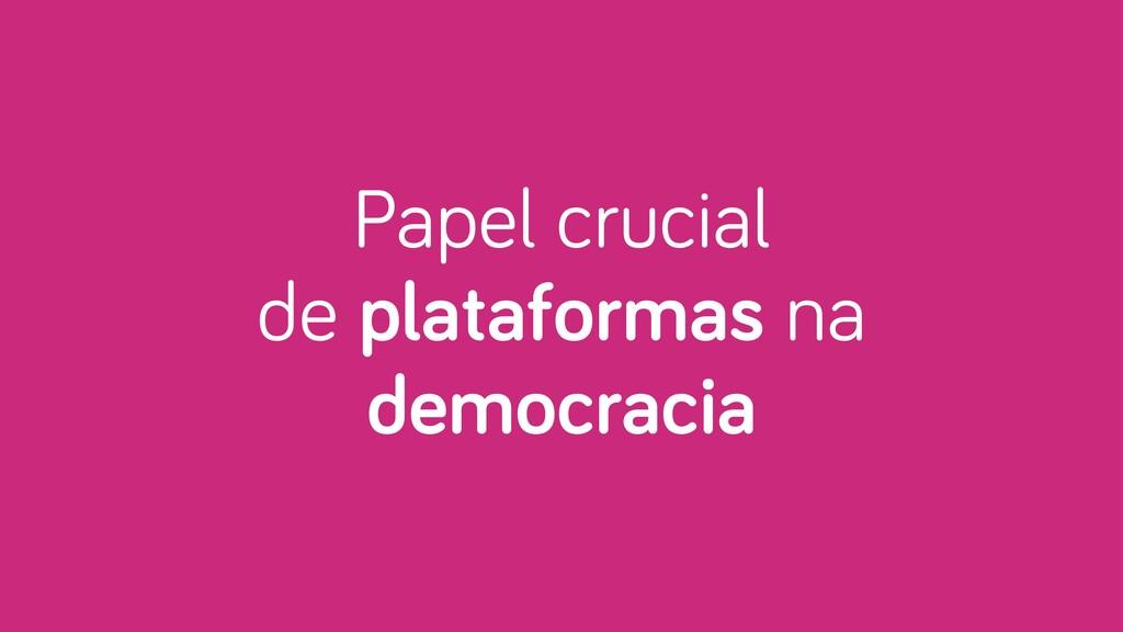 Papel crucial de plataformas na democracia