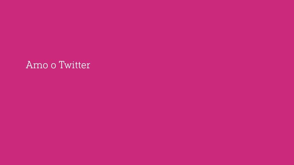Amo o Twitter