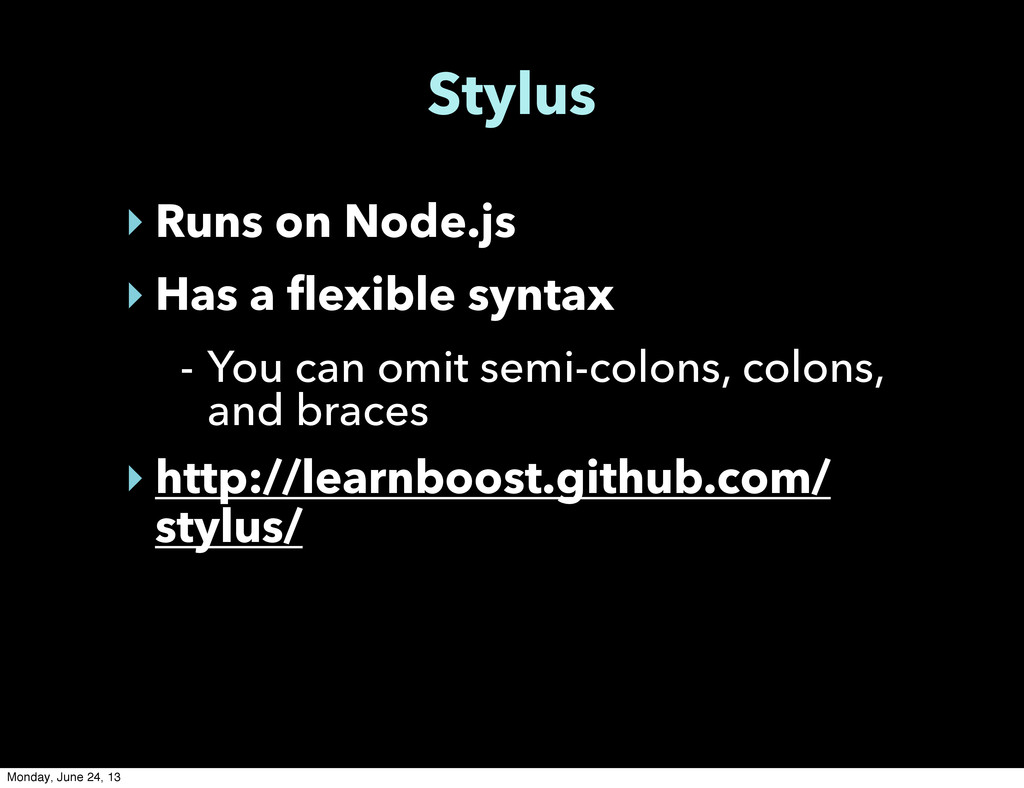 Stylus ‣ Runs on Node.js ‣ Has a flexible synta...