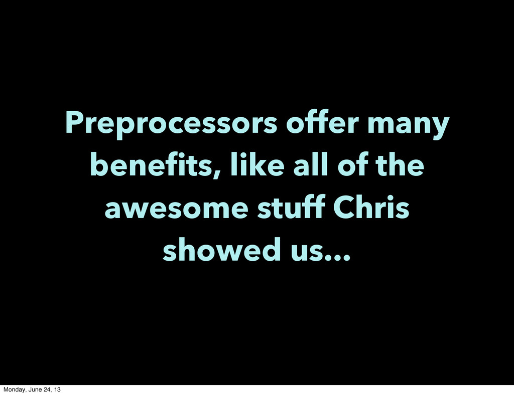 Preprocessors offer many benefits, like all of ...