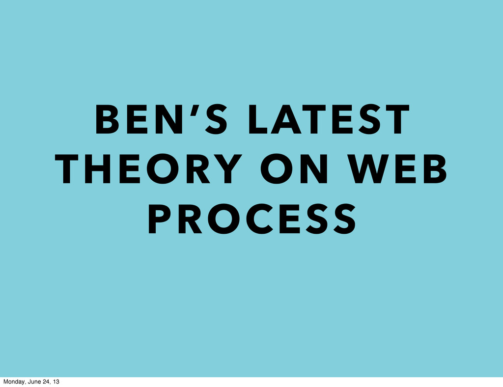 BEN'S LATEST THEORY ON WEB PROCESS Monday, June...