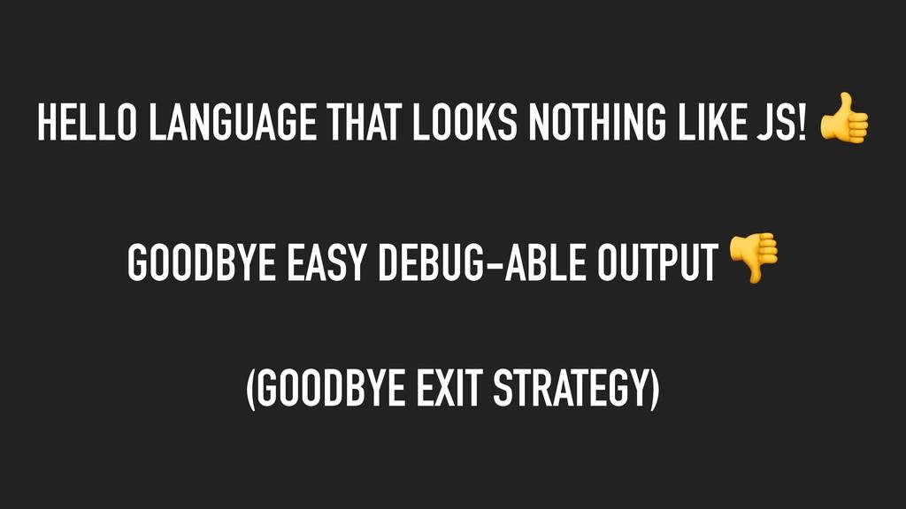 HELLO LANGUAGE THAT LOOKS NOTHING LIKE JS!  GOO...