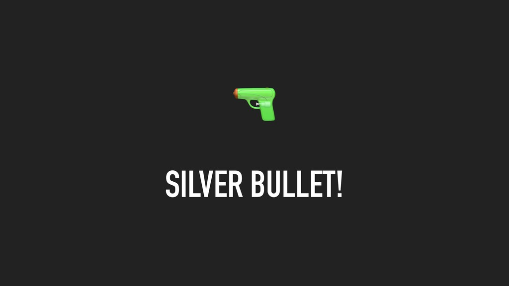 SILVER BULLET!