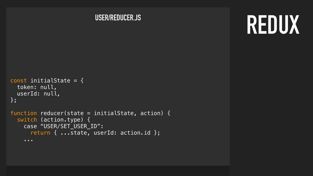 REDUX USER/REDUCER.JS const initialState = { to...