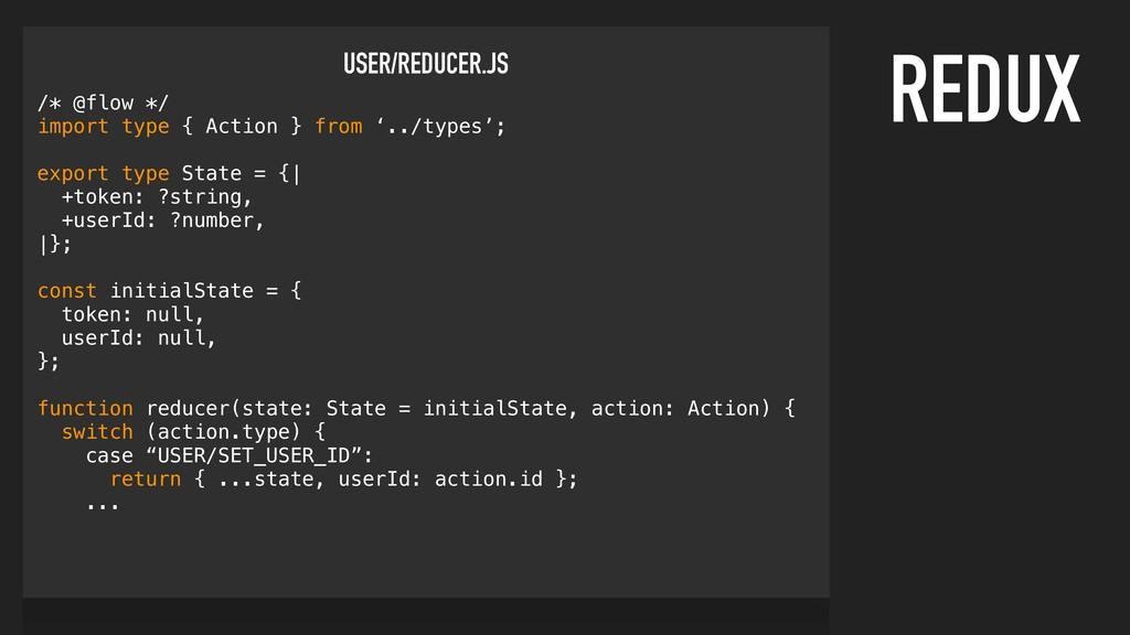 REDUX USER/REDUCER.JS /* @flow */ import type {...