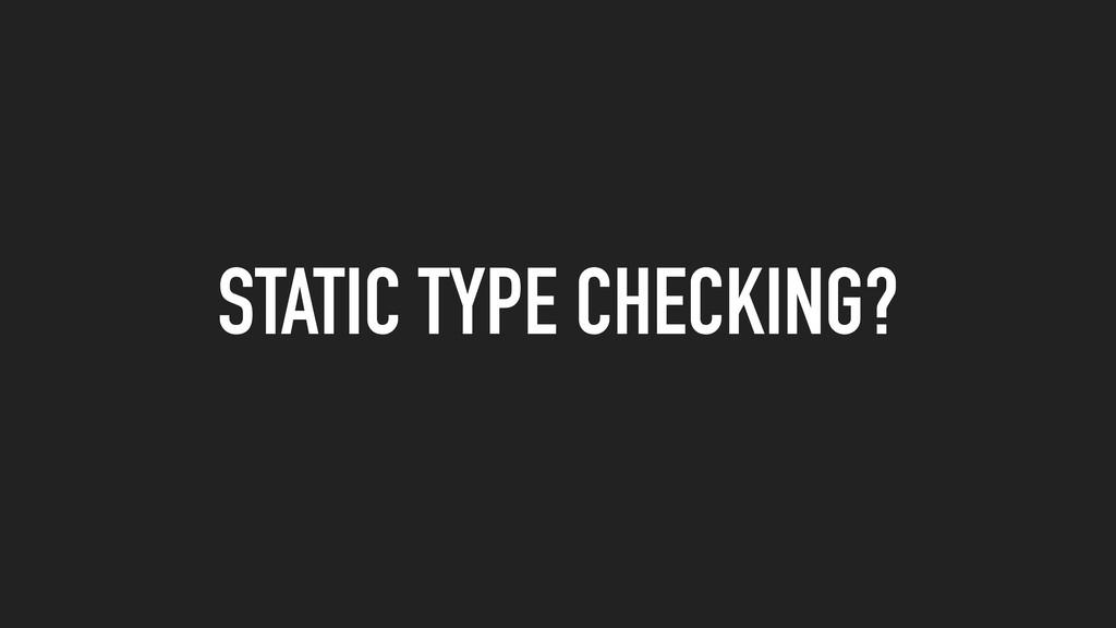 STATIC TYPE CHECKING?