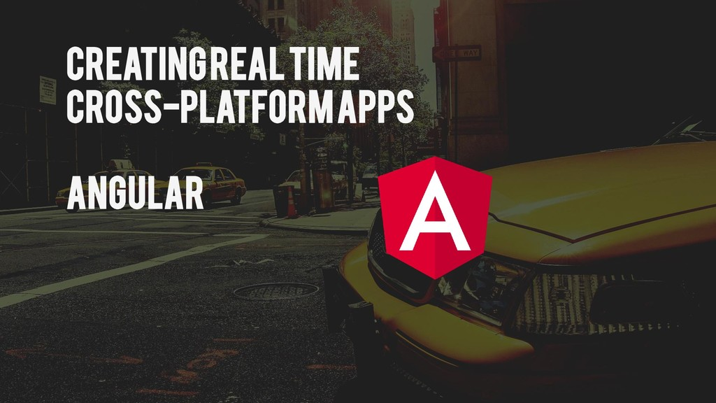Creating real time Cross-Platform Apps Angular