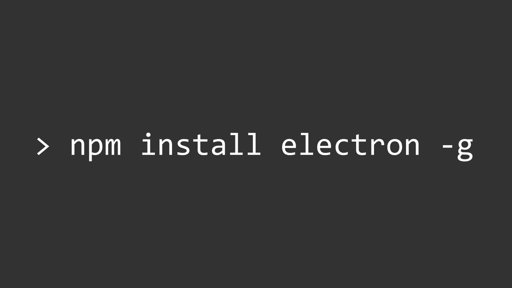 > npm install electron -g