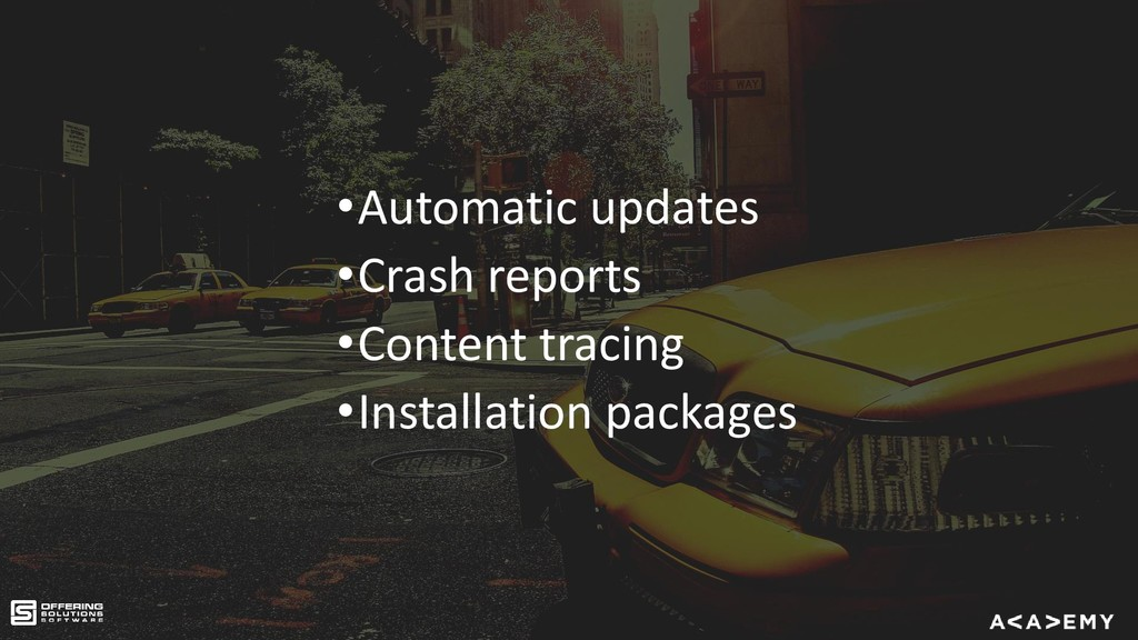 •Automatic updates •Crash reports •Content trac...