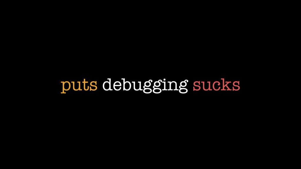 puts debugging sucks