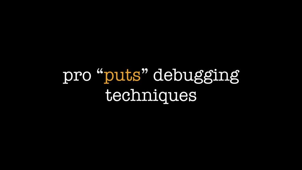 """pro """"puts"""" debugging techniques"""