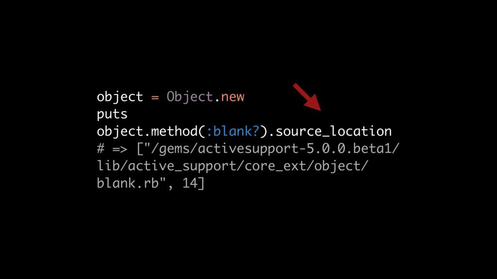 object = Object.new puts object.method(:blank?)...