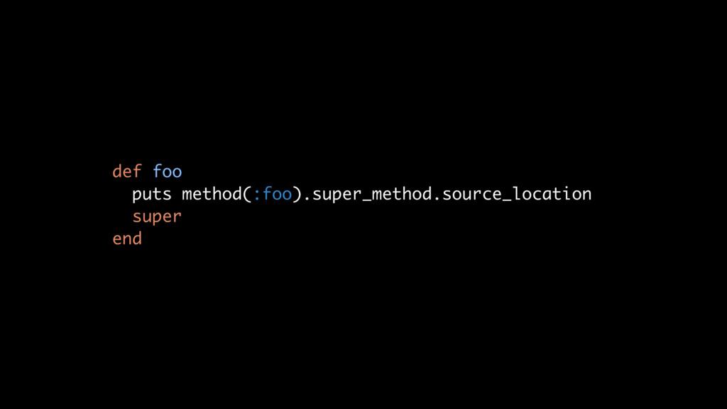 def foo puts method(:foo).super_method.source_l...