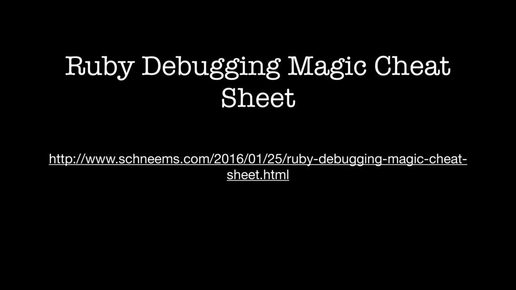Ruby Debugging Magic Cheat Sheet http://www.sch...