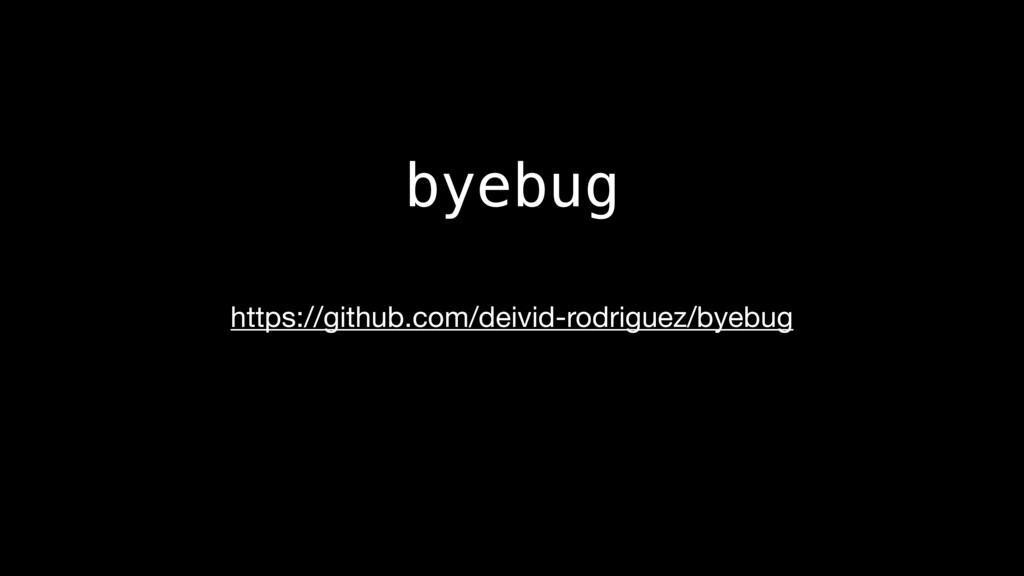 byebug https://github.com/deivid-rodriguez/byeb...