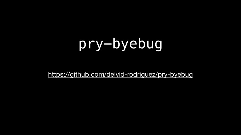 pry-byebug https://github.com/deivid-rodriguez/...