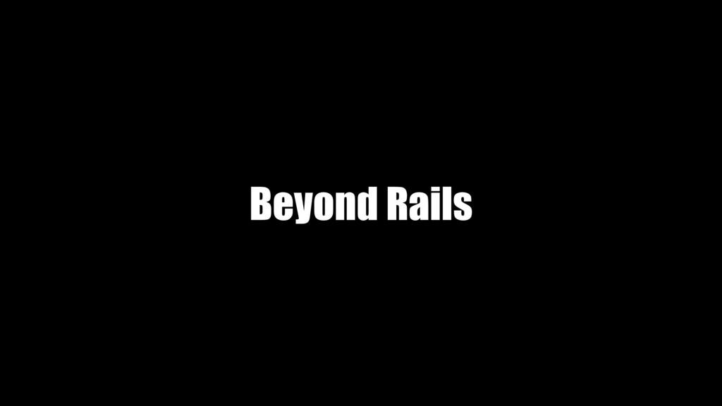 Beyond Rails
