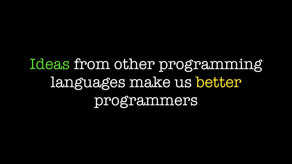 Ideas from other programming languages make us ...