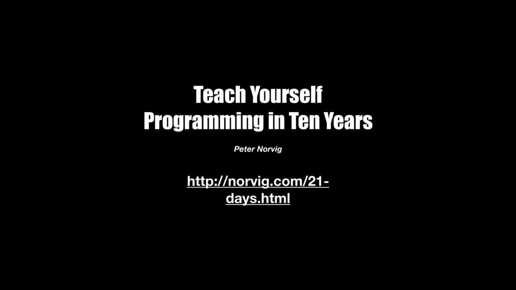 http://norvig.com/21- days.html Teach Yourself ...