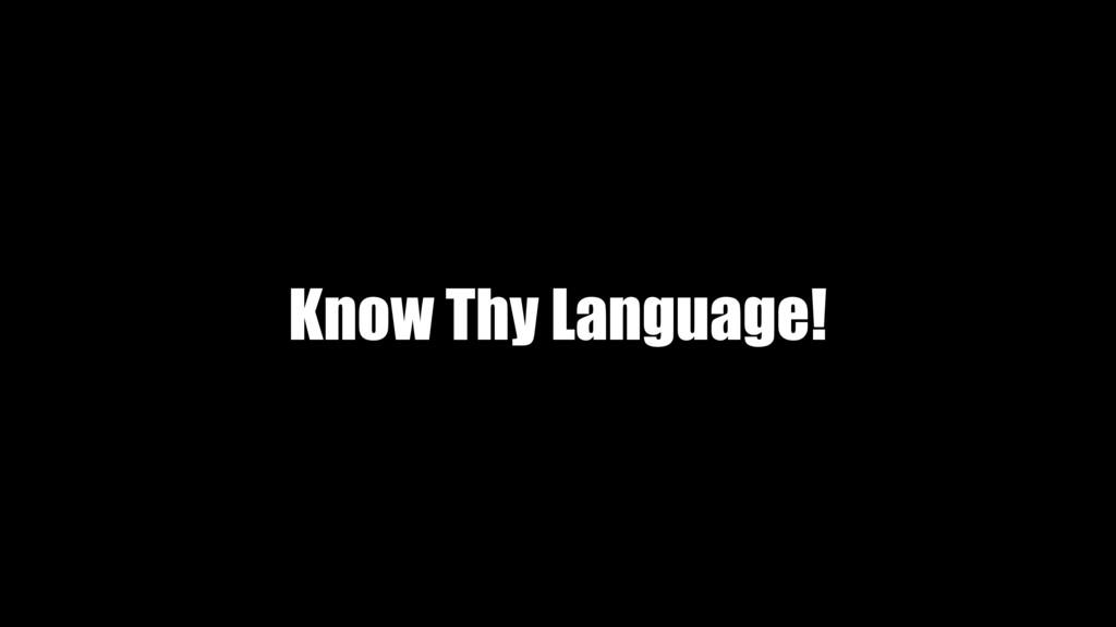 Know Thy Language!