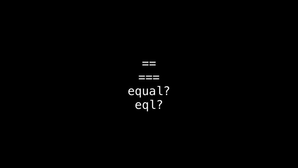 == === equal? eql?
