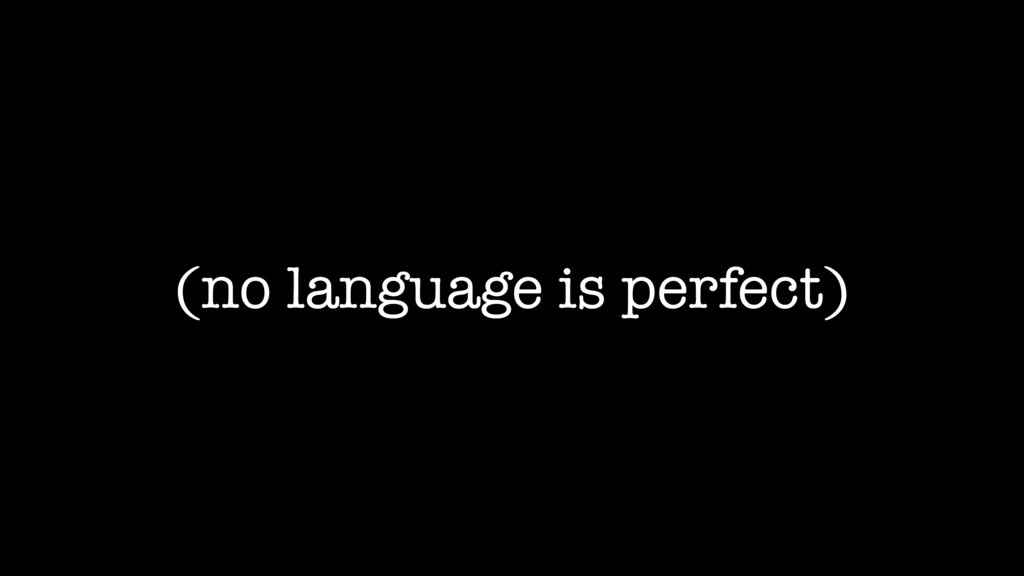 (no language is perfect)