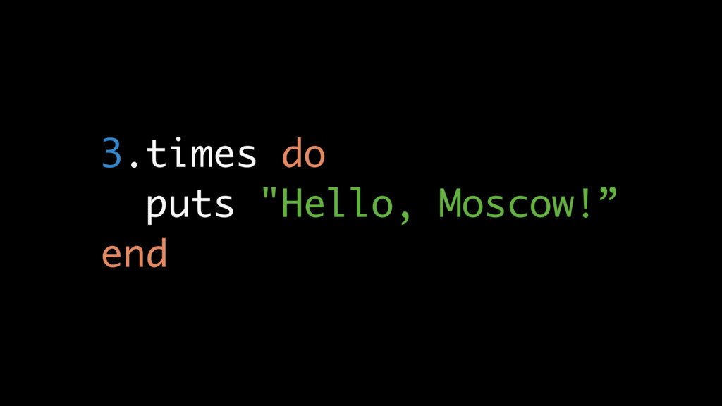 "3.times do puts ""Hello, Moscow!"" end"