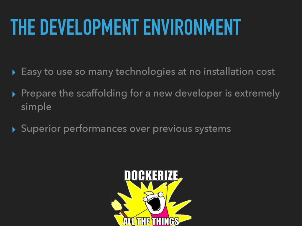THE DEVELOPMENT ENVIRONMENT ▸ Easy to use so ma...