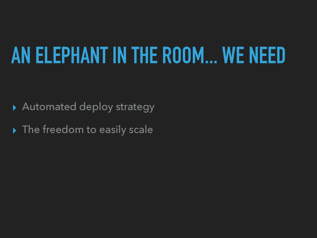 AN ELEPHANT IN THE ROOM... WE NEED ▸ Automated ...