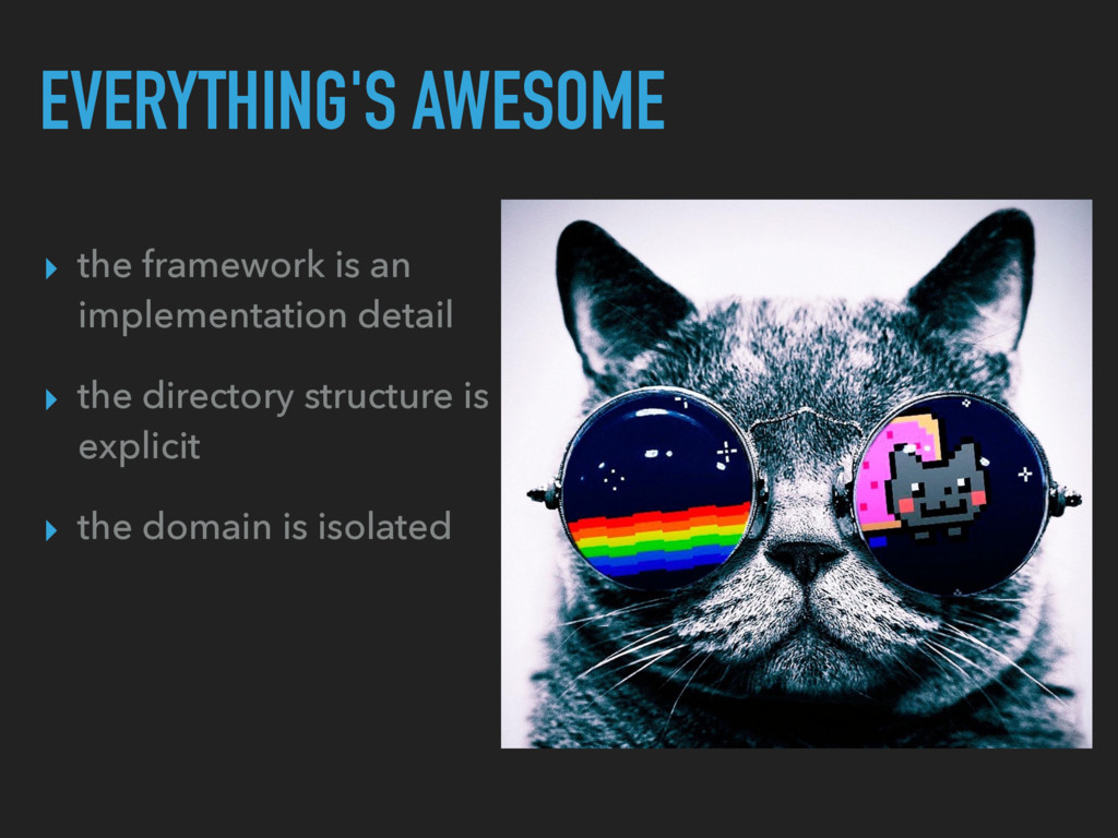 EVERYTHING'S AWESOME ▸ the framework is an impl...