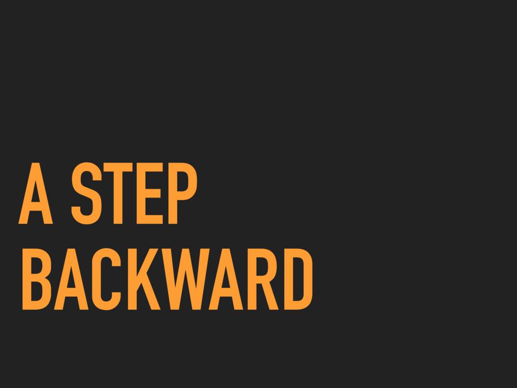 A STEP BACKWARD