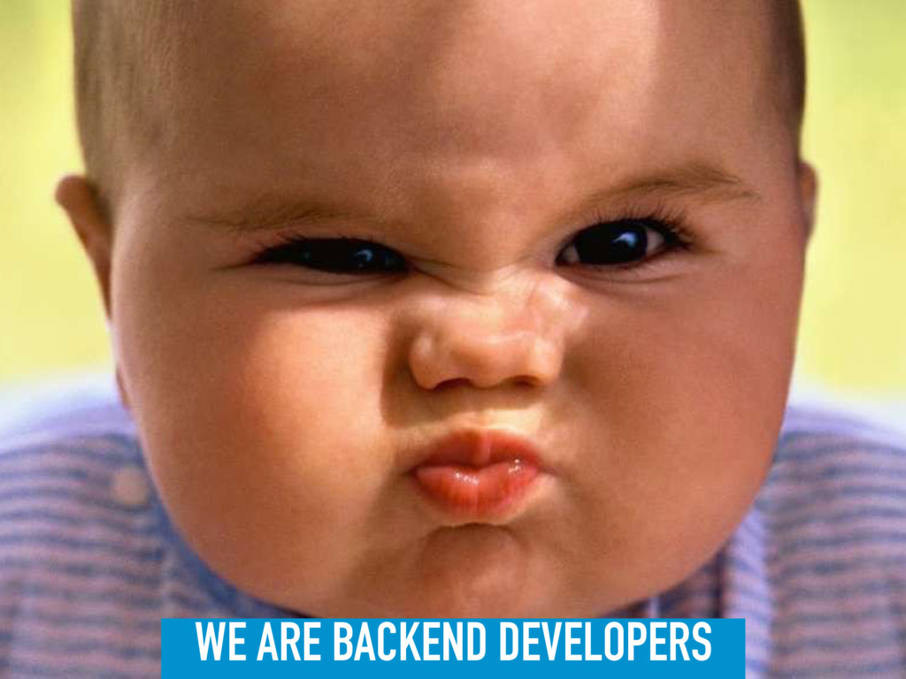 WE ARE BACKEND DEVELOPERS