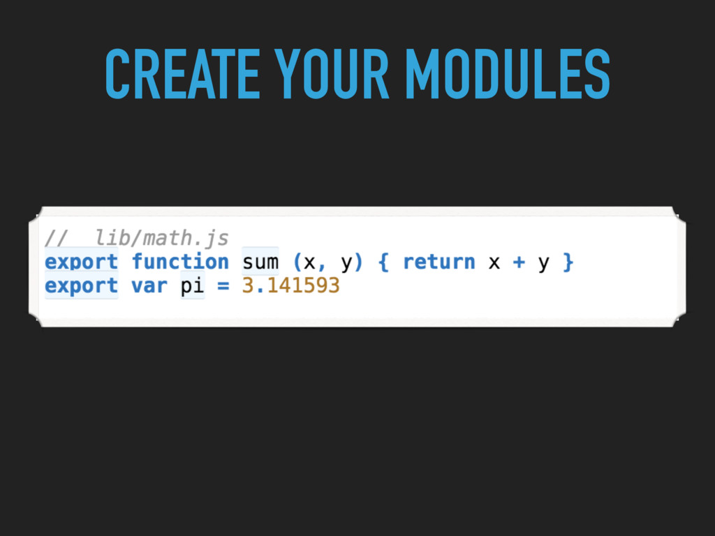 CREATE YOUR MODULES