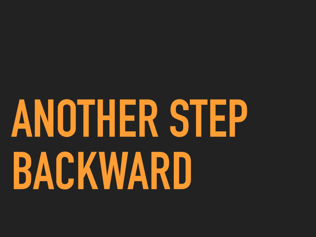 ANOTHER STEP BACKWARD