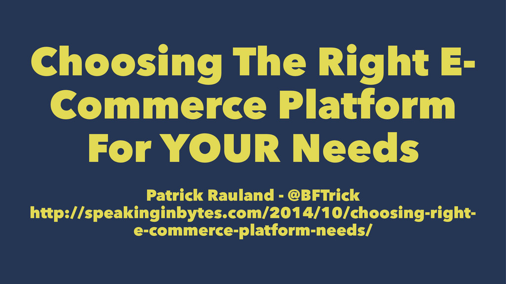 Choosing The Right E- Commerce Platform For YOU...