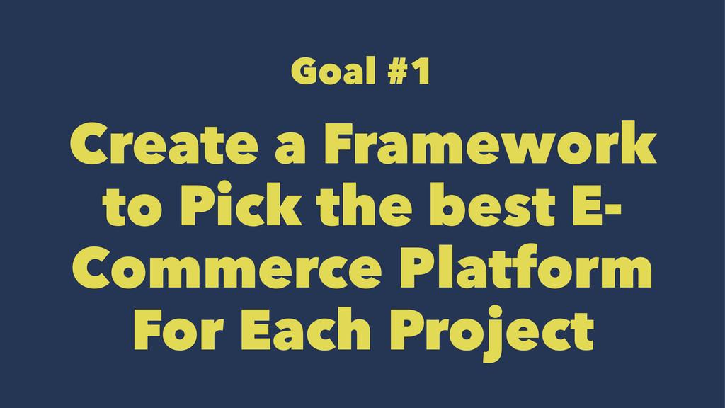Goal #1 Create a Framework to Pick the best E- ...