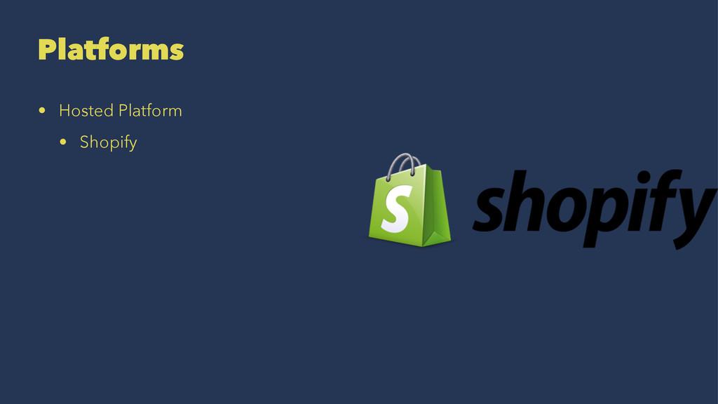 Platforms • Hosted Platform • Shopify