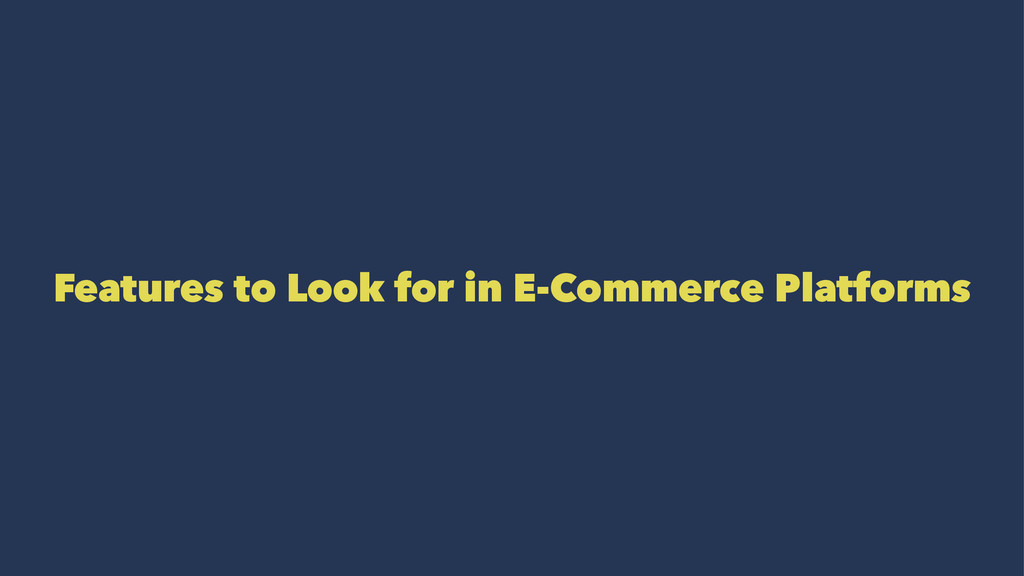 Features to Look for in E-Commerce Platforms