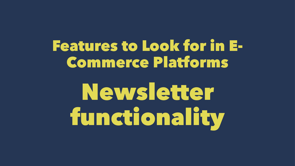 Features to Look for in E- Commerce Platforms N...
