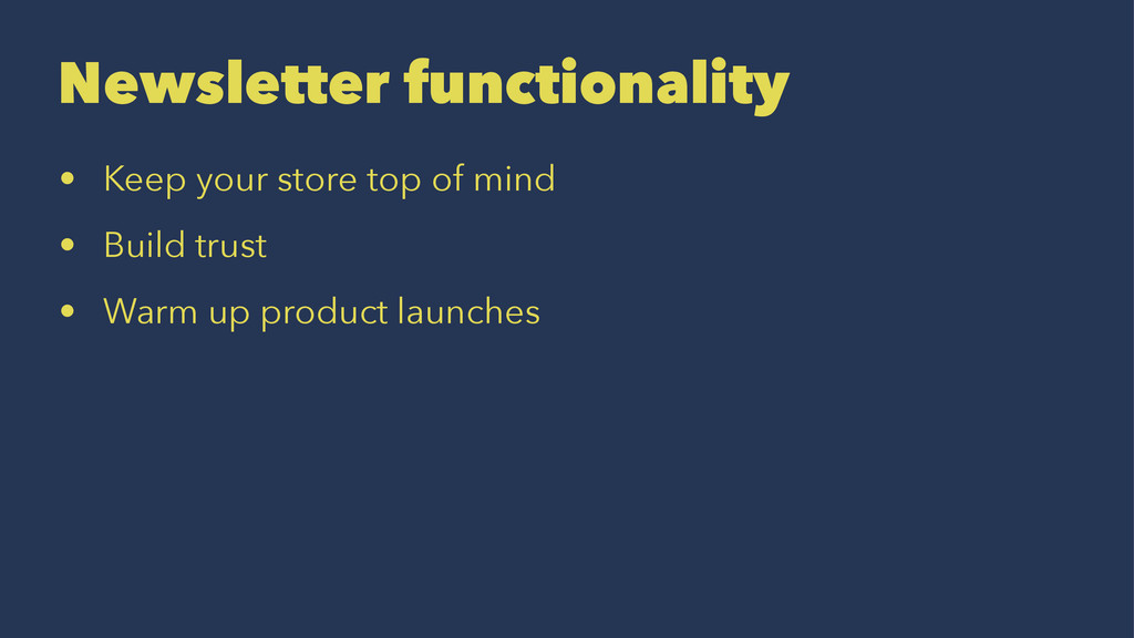 Newsletter functionality • Keep your store top ...