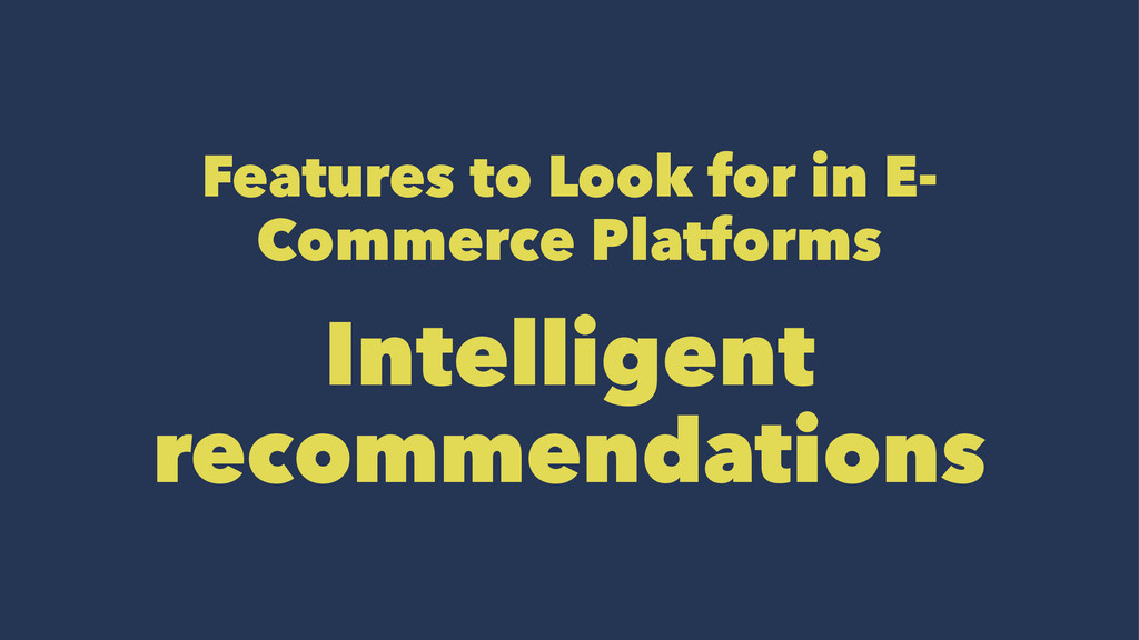Features to Look for in E- Commerce Platforms I...