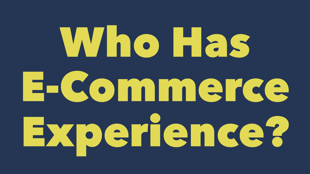 Who Has E-Commerce Experience?