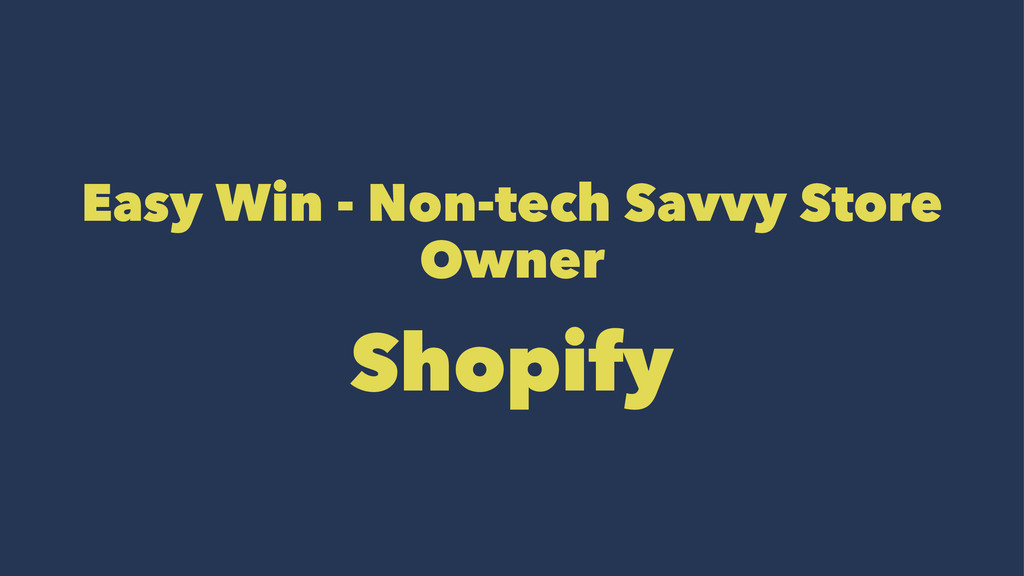 Easy Win - Non-tech Savvy Store Owner Shopify