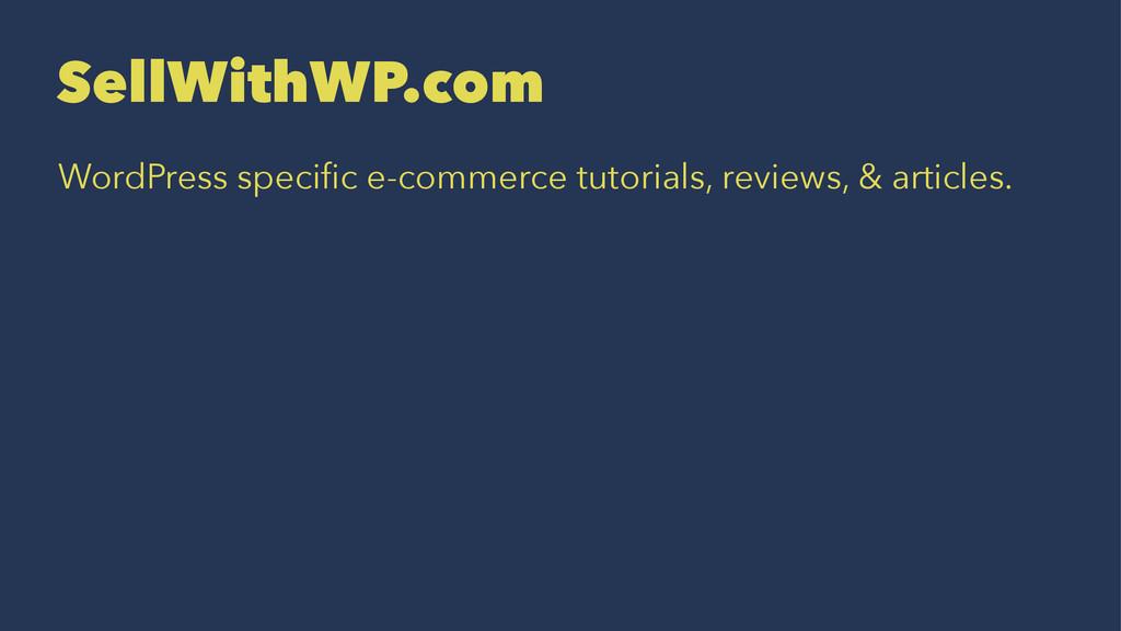 SellWithWP.com WordPress specific e-commerce tut...