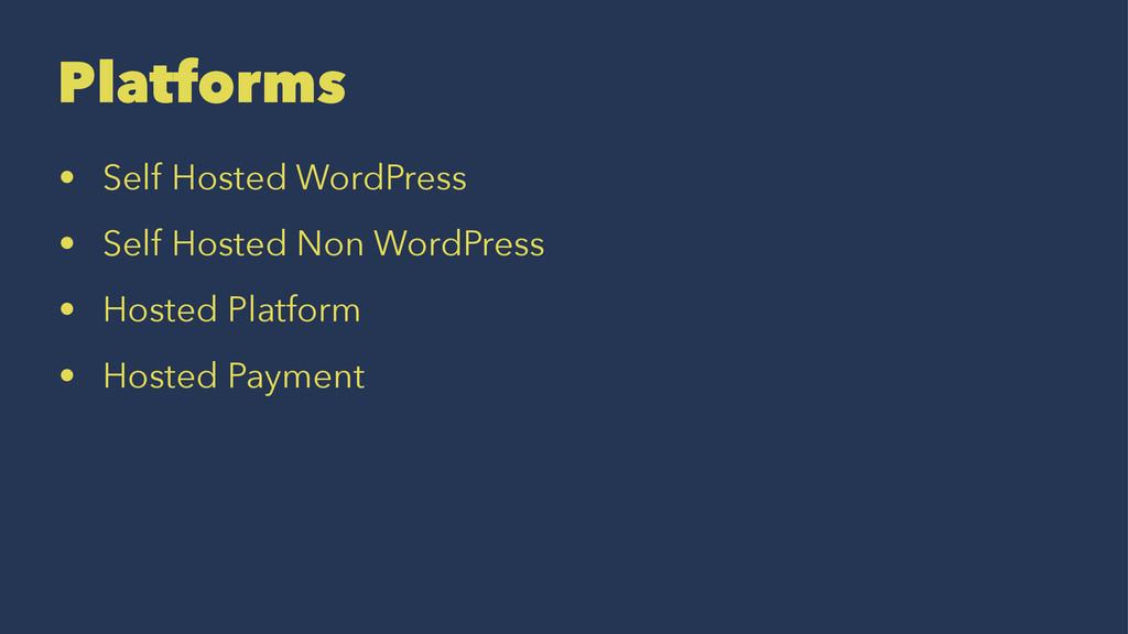 Platforms • Self Hosted WordPress • Self Hosted...