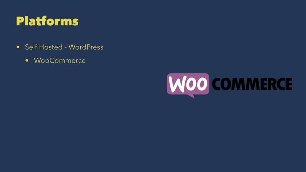 Platforms • Self Hosted - WordPress • WooCommer...